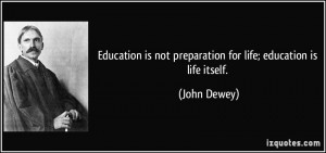 quote-education-is-not-preparation-for-life-education-is-life-itself-john-dewey-50071
