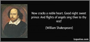 quote-now-cracks-a-noble-heart-good-night-sweet-prince-and-flights-of-angels-sing-thee-to-thy-rest-william-shakespeare-286854