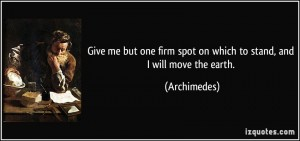 quote-give-me-but-one-firm-spot-on-which-to-stand-and-i-will-move-the-earth-archimedes-302977