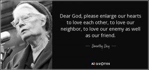 quote-dear-god-please-enlarge-our-hearts-to-love-each-other-to-love-our-neighbor-to-love-our-dorothy-day-81-39-13